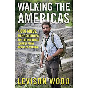 Walking the Americas: 1,800� Miles, Eight Countries, and One Incredible Journey from Mexico to Colombia