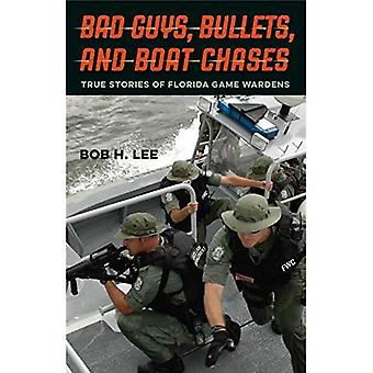 Bad Guys, Bullets, and Boat Chases: True Stories of Florida Game Wardens