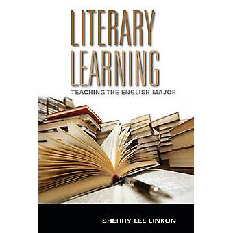 Literary Learning Teaching the English Major by Linkon & Sherry Lee