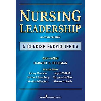 Nursing Leadership A Concise Encyclopedia seconde édition par Feldman & Harriet R.