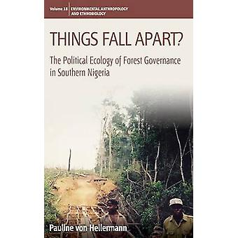 Things Fall Apart The Political Ecology of Forest Governance in Southern Nigeria. Pauline Von Hellermann by Von Hellermann & Pauline