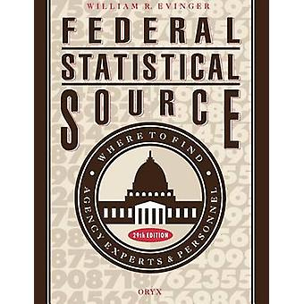 Federal Statistical Source Where to Find Agency Experts  Personel 29th Edition by Evinger & William R.