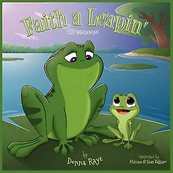 Faith a Leapin The Beginning Multilingual Edition by Raye & Donna