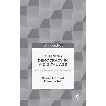 Defining Democracy in a Digital Age Political Support on Social Media by Lutz & Barend