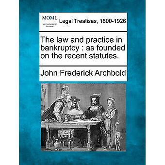 法と最近の法令に基づいて、破産実務。アーチ ボールド ・ ジョン ・ フレデリックによって