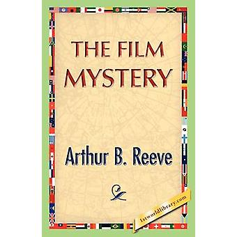The Film Mystery by Reeve & Arthur B.