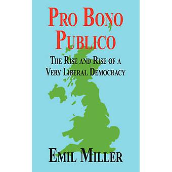 Pro Bono Publico The Rise and Rise of a Very Liberal Democracy by Miller & Emil