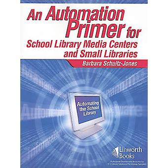 An Automation Primer for School Library Media Centers by SchultzJones & Barbara