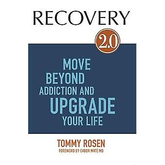 RECOVERY 2.0 Move Beyond Addiction and Upgrade Your Life by Rosen & Tommy