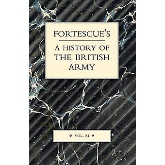 FORTESCUES HISTORY OF THE BRITISH ARMY VOLUME XI by Hon. J. W. Fortescue & The