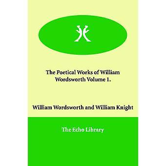 ウィリアム・ワーズワース・ボリューム1の詩的な作品。バイワーズワース & ウィリアム