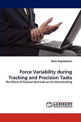 Force Variability Dubague Tracking and Precision Tasks by Mayntzhusen & Klaus