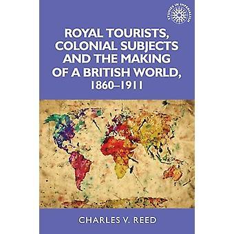 Touristes Royal - sujets coloniaux et la réalisation d'un monde britannique