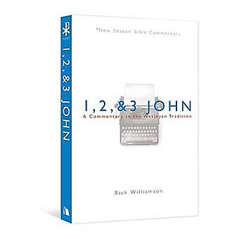 1 - 2 - & 3 John - A Commentary in the Wesleyan Tradition by Rick Will