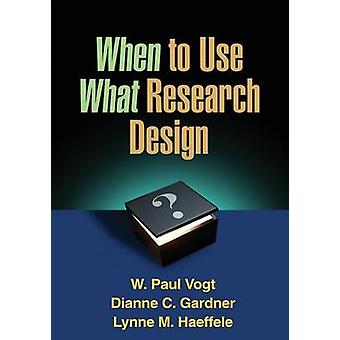 When to Use What Research Design by W. Paul Vogt - Dianne C. Gardner