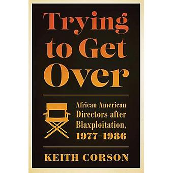 Trying to Get Over - African American Directors After Blaxploitation -