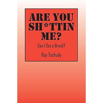 Are You Sh*ttin Me? Can I Get a Break? by Are You Sh*ttin Me? Can I G