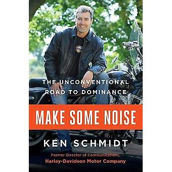 Make Some Noise - The Unconventional Road to Dominance by Make Some No