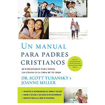 Un Manual Para Padres Cristianos - 50 Estrategias Para Todas las Etapa