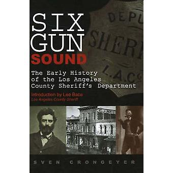 Six Gun Sound - The Early History of the Los Angeles County Sheriff's