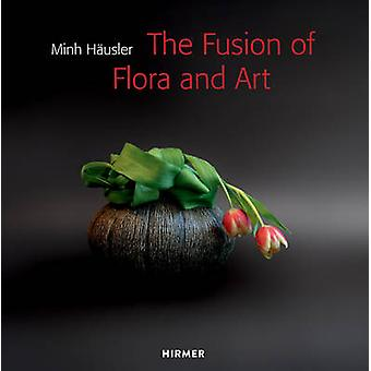 Minh Hausler - The Fusion of Flora and Art by Minh Hausler - 978377742