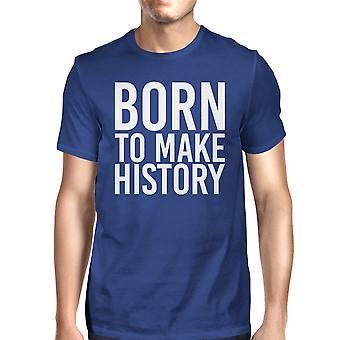 Född att göra historia Unisex Royal Blue toppar kortärmad T-shirt