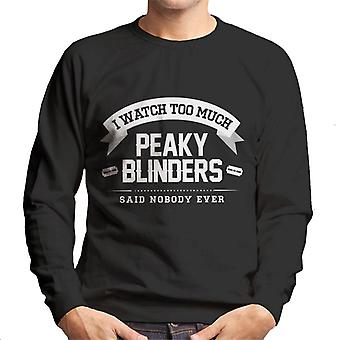 I Watch Too Much Peaky Blinders Said Nobody Ever Text Men's Sweatshirt