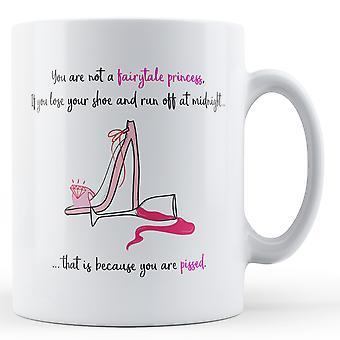 Du är inte en saga prinsessa - tryckt mugg
