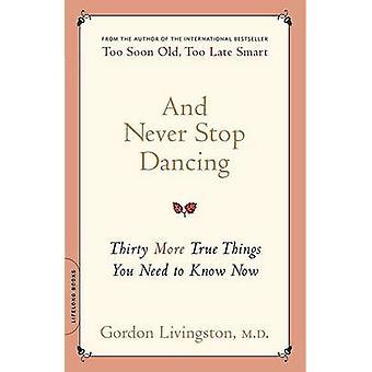 Och aldrig sluta dansa - trettio mer sanna saker du behöver veta nu