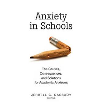Anxiety in Schools - The Causes - Consequences - and Solutions for Aca