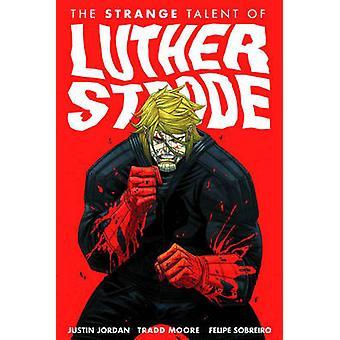 El extraño talento de Luther Strode - volumen 1 de Justin Jordan - Trad