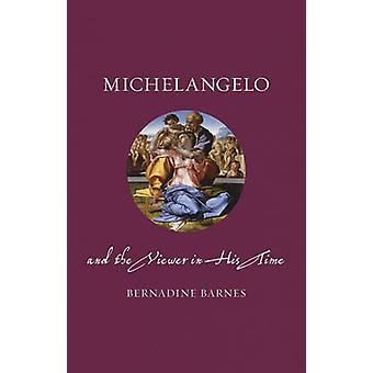 Michelangelo and the Viewer in His Time by Bernadine Barnes - 9781780