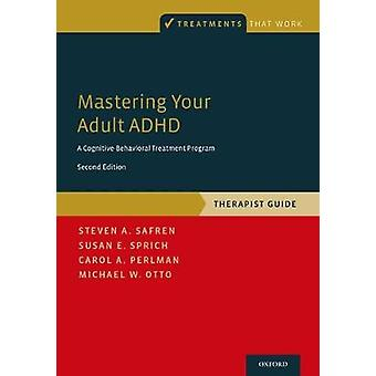 Mastering Your Adult ADHD - A Cognitive-Behavioral Treatment Program -
