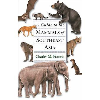 A Guide to the Mammals of Southeast Asia by Charles M. Francis - Pris