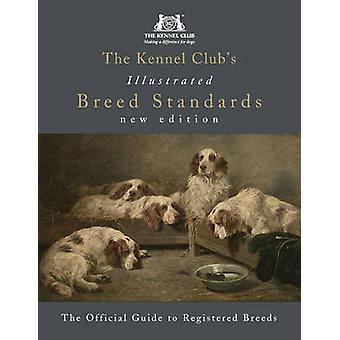 The Kennel Club's Illustrated Breed Standards - The Official Guide to