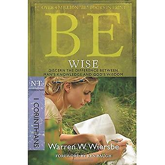 Be Wise: I Corinthians, NT Commentary: Discern the Difference Between Man's Knowledge and God's Wisdom