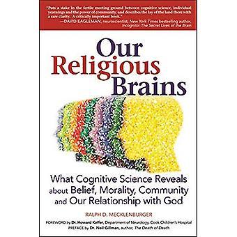 Notre cerveau religieux: Ce que les sciences cognitives révèle sur la croyance, de moralité, de communauté et de notre relation avec...
