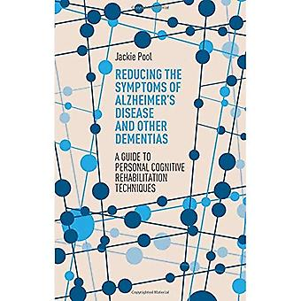 Reducing the Symptoms of Alzheimer's Disease and Other Dementias: A Personal� Guide to Cognitive Rehabilitation Techniques