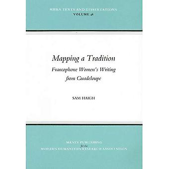 Mapping a Tradition: Francophone Womens Writing from Guadeloupe