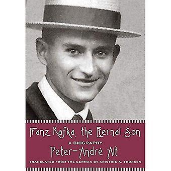 Franz Kafka, the Eternal Son: A Biography