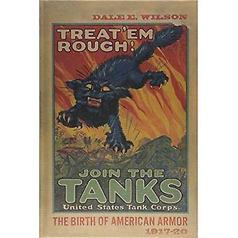 Treat 'Em Rough: The Birth� of American Armor 1917-20