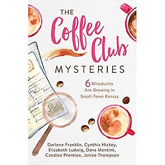 The Coffee Club Mysteries: 6 Whodunits Are Brewing in� Small-Town Kansas