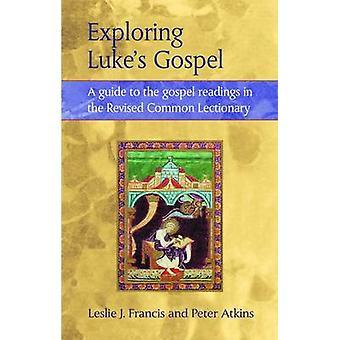 Explorar Lukes Evangelio una guía para las lecturas del Evangelio en el leccionario común revisado por Francis y Leslie J.