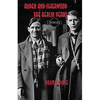 Auden and Isherwood The Berlin Years by Page & Norman
