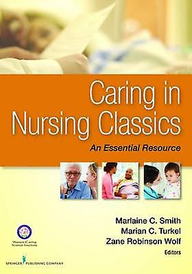 Caring in Nursing Classics An Essential Resource by Smith
