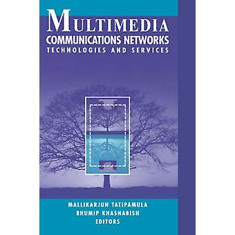 Multimedia Communications Networks Technologies and Services by Tatipamula & Mallikarjun