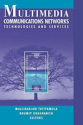 Multimedia Communications Networks Technologies and Services by Tatipamula & Mallikarjun