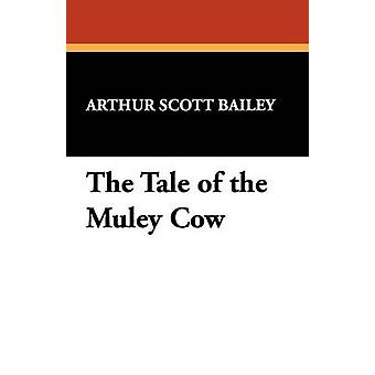 The Tale of the Muley Cow by Bailey & Arthur Scott