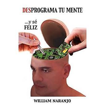 Desprograma Tu Mente y Se Feliz door Naranjo & William