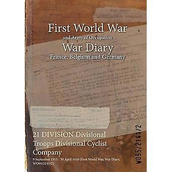 21 DIVISION Divisional Troops Divisional Cyclist Company  9 September 1915  30 April 1916 First World War War Diary WO9521412 by WO9521412
